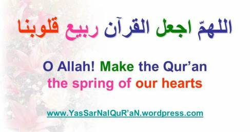 O Allah make the Quran the spirng of our hearts aameen